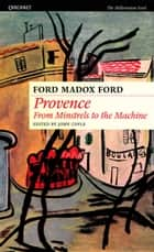 Provence - From Minstrels to the Machine ebook by Ford Madox Ford, John Coyle, PhD