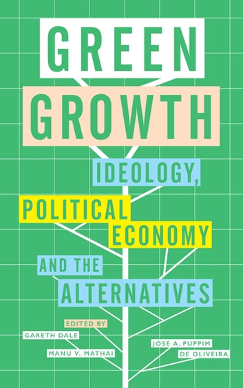 Green Growth - Ideology, Political Economy and the Alternatives ebook by