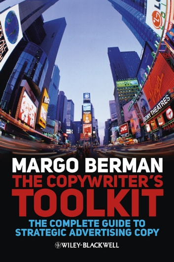 The Copywriter's Toolkit - The Complete Guide to Strategic Advertising Copy ebook by Margo Berman