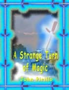 A Strange Turn of Magic ebook by John Pirillo