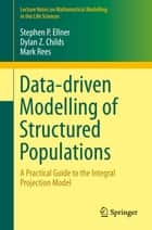Data-driven Modelling of Structured Populations ebook by Stephen P. Ellner,Dylan Z. Childs,Mark Rees