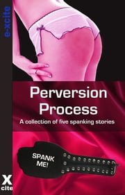 Perversion Process - A collection of five erotic stories ebook by Rachel Kramer Bussel,Justine Elyot,Heidi Champa,Cyanne,Ashley Hind,Miranda Forbes