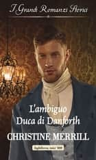 L'ambiguo duca di Danforth - I Grandi Romanzi Storici eBook by Christine Merrill