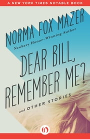 Dear Bill, Remember Me? - And Other Stories ebook by Norma Fox Mazer