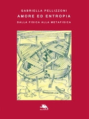 Amore ed entropia - Dalla fisica alla metafisica ebook by Kobo.Web.Store.Products.Fields.ContributorFieldViewModel
