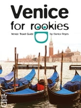 Venice for Rookies - Venice Travel Guide ebook by Bianca Reyes