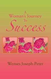A Woman's Journey To Success ebook by Wenses Joseph-Peter