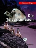Die Telesaltmission - Science Fiction-Roman ebook by Alexander Kröger