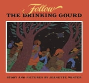 Follow the Drinking Gourd ebook by Jeanette Winter