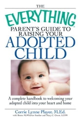 The Everything Parent's Guide to Raising Your Adopted Child: A complete handbook to welcoming your adopted child into your heart and home ebook by Corrie Lynn Player,Brette McWhorter Sember