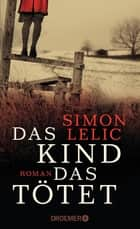 Das Kind, das tötet - Roman eBook by Simon Lelic, Stefanie Jacobs