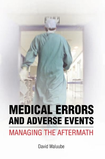 Medical Errors and Adverse Events: Managing the Aftermath - Managing the Aftermath ebook by David Waluube