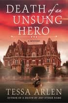 Death of an Unsung Hero - A Lady Montfort Mystery eBook by Tessa Arlen