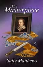 The Masterpiece ebook by Sally Matthews