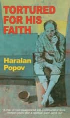 Tortured For His Faith ebook by Dr. Haralan Popov