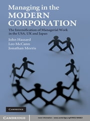 Managing in the Modern Corporation - The Intensification of Managerial Work in the USA, UK and Japan ebook by John Hassard,Leo McCann,Jonathan Morris