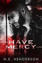 Have Mercy ebook by N. E. Henderson