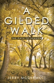 A Gilded Walk - The Path to Heaven ebook by Jerry McDermott