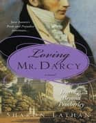 Loving Mr. Darcy - Journeys Beyond Pemberley ebook by Sharon Lathan