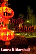 The Jade Rabbit ebook by Laura K Marshall