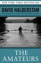 The Amateurs - The Story of Four Young Men and Their Quest for an Olympic Gold Medal ebook by David Halberstam