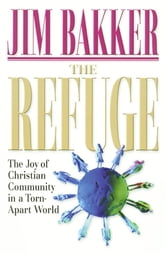 The Refuge - The Joy of Christian Community in a Torn-Apart World ebook by Jim Bakker