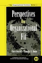 Perspectives on Organizational Fit ebook by Cheri Ostroff,Timothy A. Judge