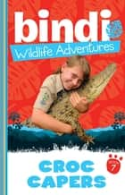 Bindi Wildlife Adventures 7: Croc Capers ebook by Bindi Irwin, Chris Kunz