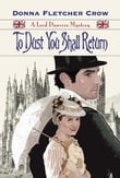 To Dust You Shall Return: A Lord Danvers Mystery - Book Three