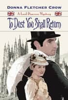 To Dust You Shall Return: A Lord Danvers Mystery - Book Three ebook by Donna Fletcher Crow