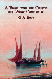 A Brush with the Chinese and What Came of it ebook by G. A. Henty