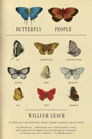 Butterfly People - An American Encounter with the Beauty of the World ebook by William R. Leach