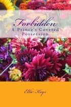 Forbidden: A Prince's Coveted Possession ebook by Ellie Keys