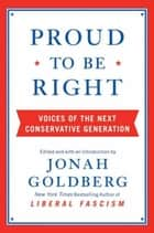 Proud to Be Right - Voices of the Next Conservative Generation ebook by Jonah Goldberg