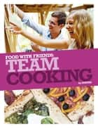 Team Cooking ebook by The Sorted Crew, Ben Ebbrell