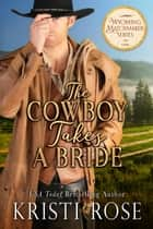 The Cowboy Takes A Bride ebook by Kristi Rose