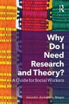 Why Do I Need Research and Theory? ebook by Jennifer Anderson-Meger