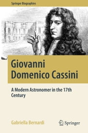 Giovanni Domenico Cassini - A Modern Astronomer in the 17th Century ebook by Gabriella Bernardi