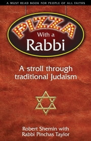 Pizza with a Rabbi - A Stroll Through Traditional Judaism ebook by Robert Shemin,Rabbi Pinchas Taylor