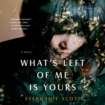 What's Left of Me Is Yours - A Novel audiobook by Stephanie Scott