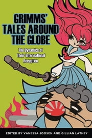 Grimms' Tales around the Globe - The Dynamics of Their International Reception ebook by Vanessa Joosen