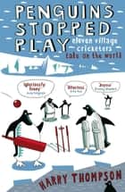 Penguins Stopped Play ebook by Harry Thompson