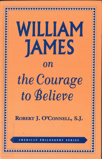 William James on the Courage to Believe eBook by Robert J. O'Connell, S.J.