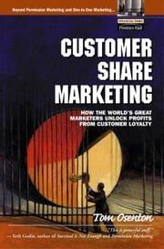 Customer Share Marketing: How the World's Great Marketers Unlock Profits from Customer Loyalty ebook by Osenton, Tom