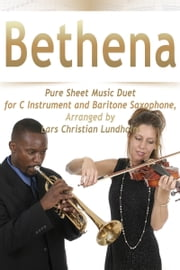 Bethena Pure Sheet Music Duet for C Instrument and Baritone Saxophone, Arranged by Lars Christian Lundholm ebook by Pure Sheet Music