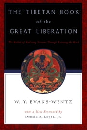 The Tibetan Book of the Great Liberation : Or the Method of Realizing Nirvana through Knowing the Mind ebook by W. Y. Evans-Wentz;C. G. Jung;Donald S. Lopez