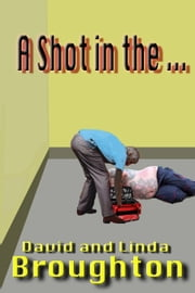 A Shot In The ... ebook by David and Linda Broughton