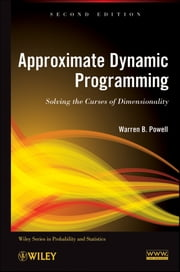 Approximate Dynamic Programming - Solving the Curses of Dimensionality ebook by Warren B. Powell