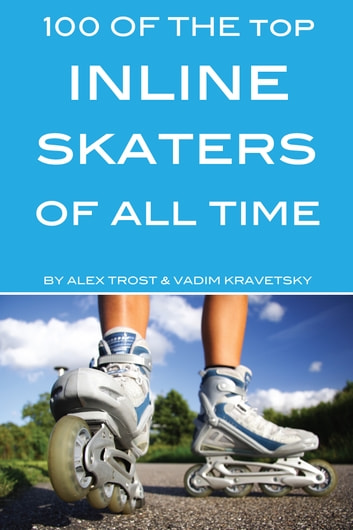 100 of the Top Inline Skaters of All Time ebook by alex trostanetskiy