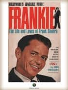 FRANKIE - The Life and Loves of Frank Sinatra ebook by Don Dwiggins